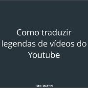 Como traduzir legendas de vídeos do Youtube