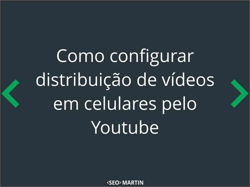 Como configurar distribuição de vídeos em celulares pelo Youtube