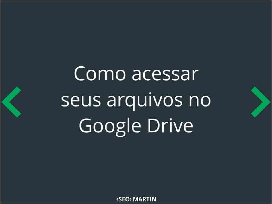 Como acessar seus arquivos no Google Drive