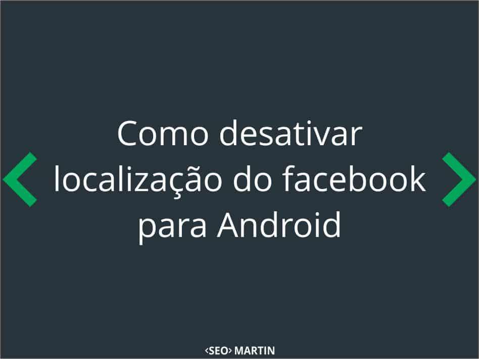 Como desativar localização no facebook para Android