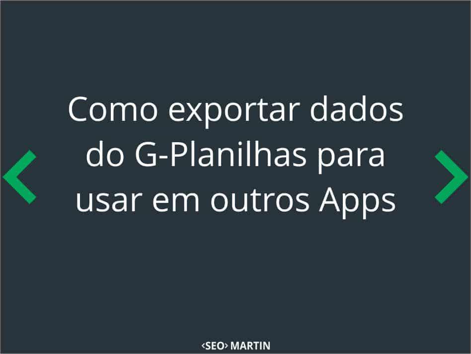 Como exportar dados do Google Planilhas para usar em outros Apps