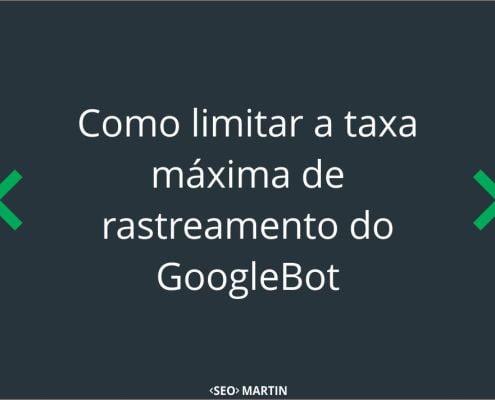 Como limitar a taxa máxima de rastreamento do GoogleBot