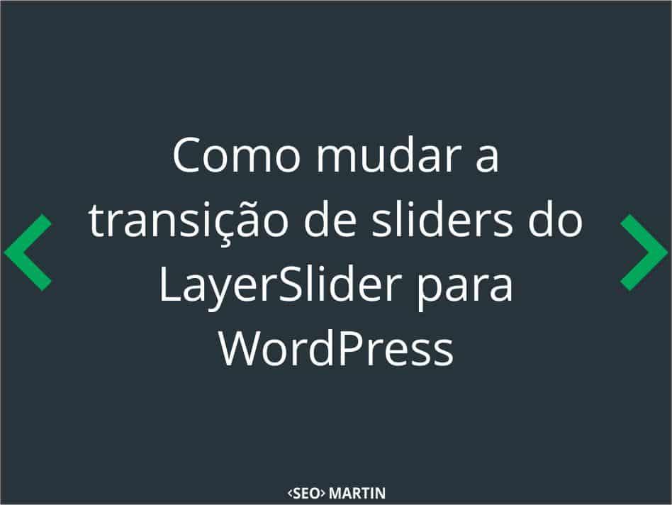Como mudar a transição de sliders do LayerSlider para WordPress