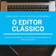 Como usar o Novo Editor Gutenberg Wordpress junto com o Editor Clássico