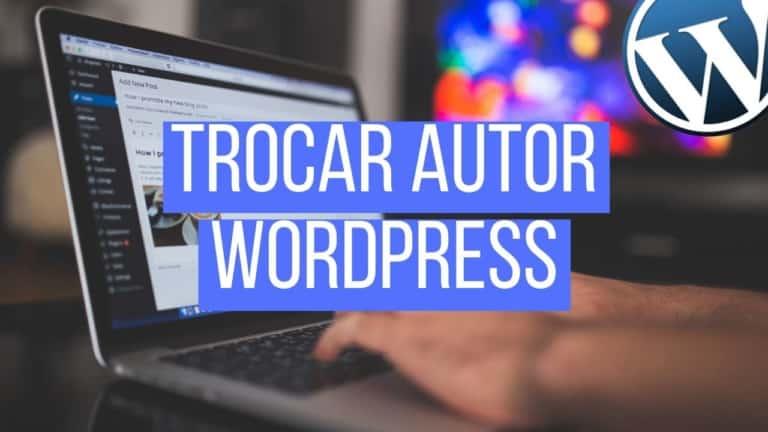 Aprenda Como trocar o nome de autor em seus posts no WordPress