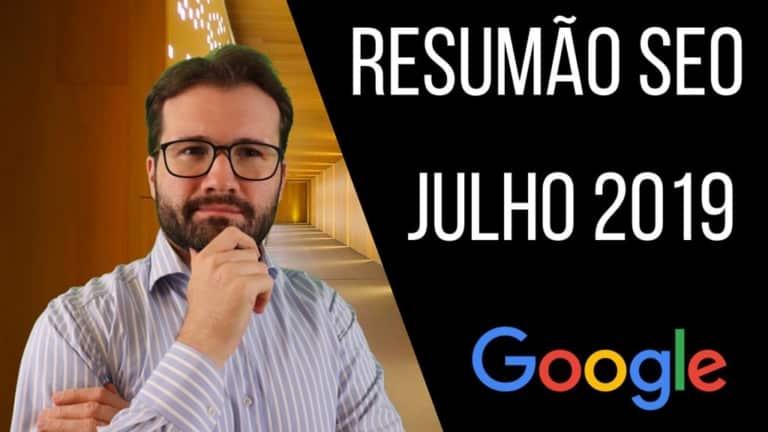 Resumão SEO Julho de 2019 – Update de Seo, Google e Otimização
