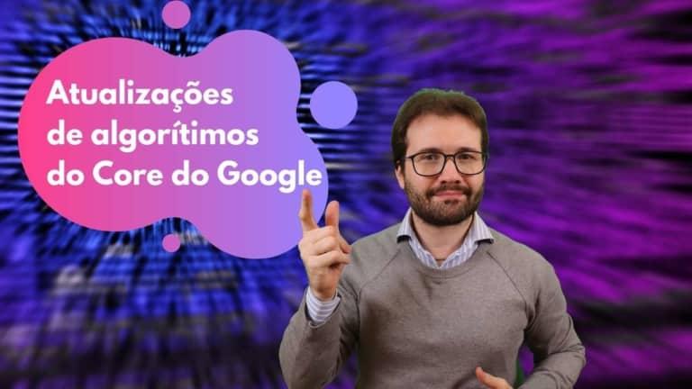O que você precisa saber sobre as atualizações do Core do Google
