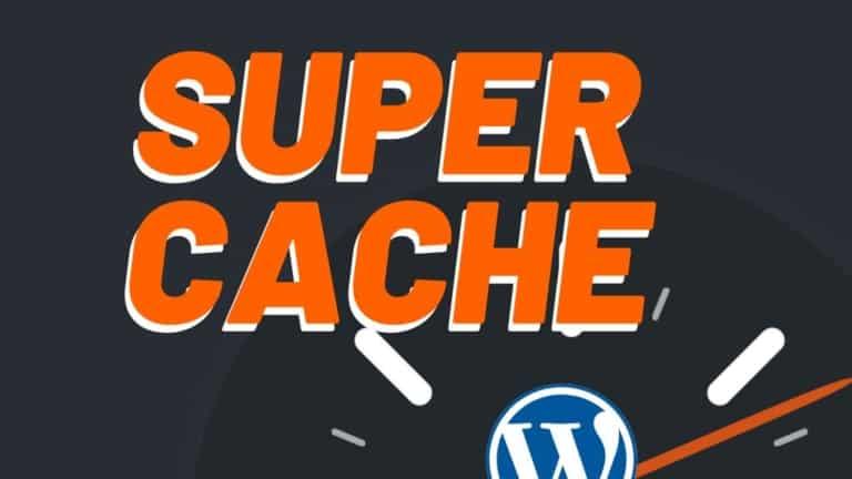 Super Cache – Aprenda Instalar de Forma Simples e Eficiente