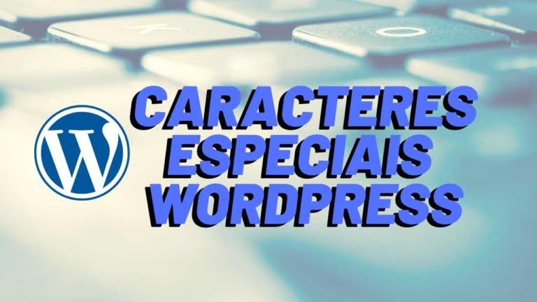 Como Inserir Caracteres Especiais no WordPress