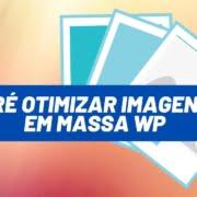 Como Pré Otimizar Imagens em Massa para o Wordpress
