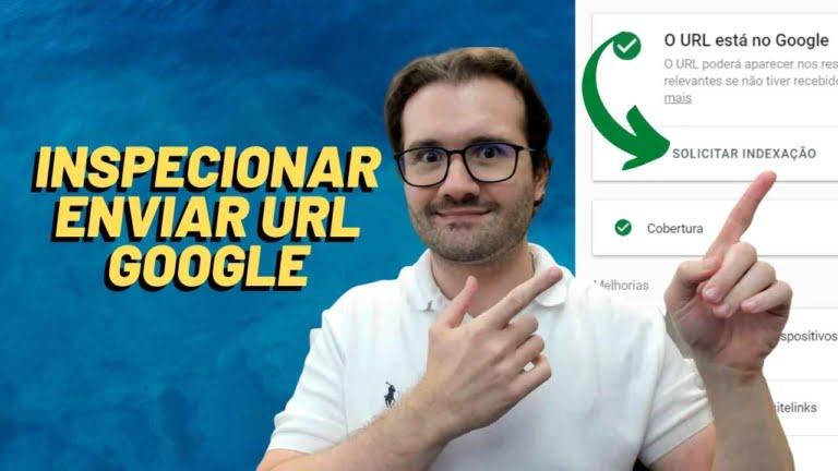 Como Inspecionar e Enviar seu URL para o Google pelo Search Console