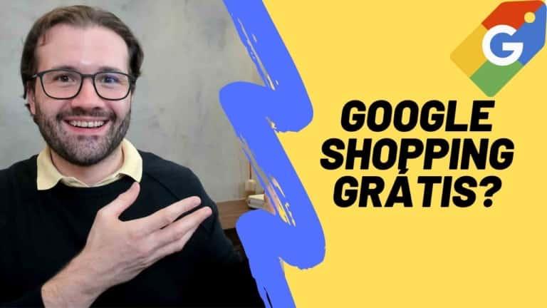 Google Shopping Grátis – Ótima Novidade do Google para E-commerces