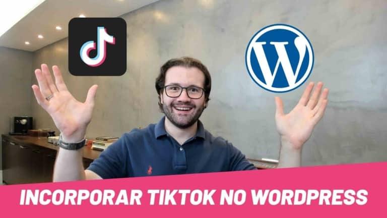 Como incorporar TikTok em seus posts WordPress e pq vc deveria fazer isso já