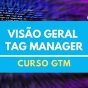 GTM Overview - Visão Geral no Google Tag Manager - Aula 2