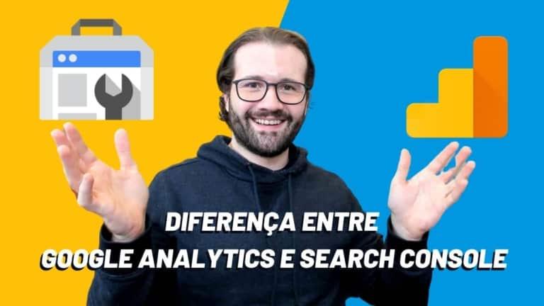 Qual a diferença entre Google Analytics e Search Console?