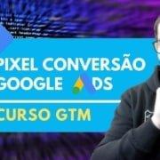 Como Instalar o Pixel Tag de Acompanhamento de Conversão do Google Ads com GTM