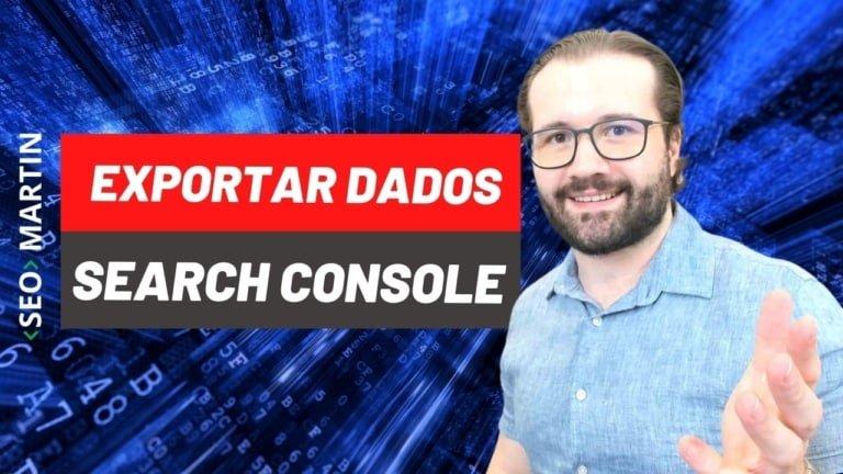 Aprenda Como Exportar os Dados do Google Search Console