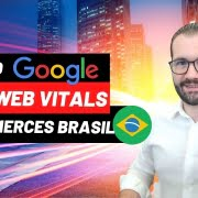 1º Estudo sobre Google Page Speed Insights e Core Web Vitals no E-commerce Brasileiro