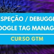 seo martin explica Aprenda Inspecionar no Google Tag Manager e Visualizar as alterações antes de publicar