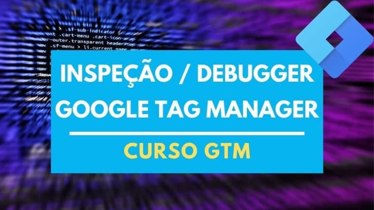 Aprenda Inspecionar no Google Tag Manager e Visualizar as alterações antes de publicar