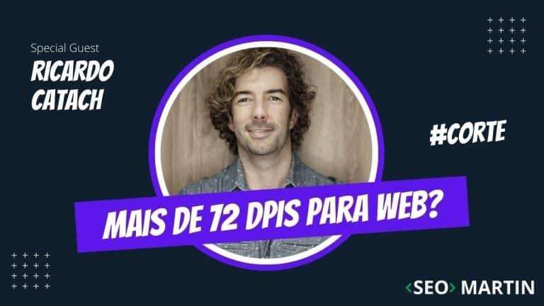 Preciso de imagens com mais de 72 DPIs para Web? Seo Martin e Ricardo Catach Explicam em Detalhes