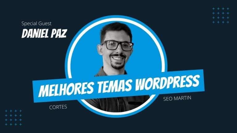 Quais os Melhores temas WordPress para Performance & Core Web Vitals? Veja a opinião dos especialistas Daniel Paz e Seo Martin!